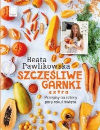 Szczęśliwe Garnki EXTRA. Przepisy na cztery pory roku  i święta - Beata Pawlikowska - ebook