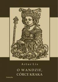 O Wandzie, córce Kraka - Artur Lis - ebook