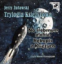Trylogia Księżycowa - Na srebrnym globie. Rękopis z księżyca - Jerzy Żuławski - audiobook
