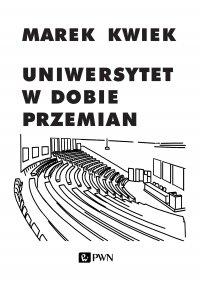 Uniwersytet w dobie przemian - Marek Kwiek - ebook