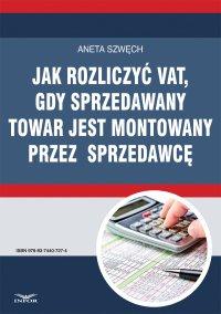 Jak rozliczyć VAT, gdy sprzedawany towar jest montowany przez sprzedawcę