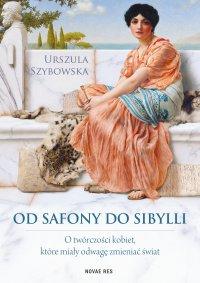 Od Safony do Sibylli. O twórczości kobiet, które miały odwagę zmieniać świat - Urszula Szybowska - ebook