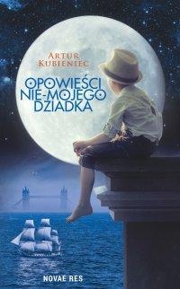 Opowieści nie-mojego dziadka - Artur Kubieniec - ebook