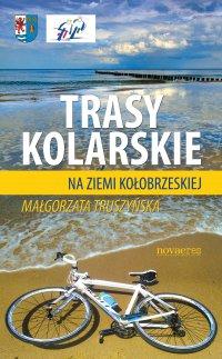Trasy kolarskie na ziemi kołobrzeskiej - Małgorzata Truszyńska - ebook