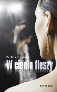 W cieniu fleszy - Paulina Ptasińska - ebook