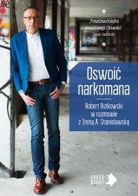 Oswoić narkomana - Irena Stanisławska - ebook