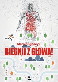 Biegnij z głową! - Marcin Ignacyk - ebook
