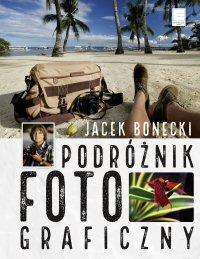 Podróżnik fotograficzny - Jacek Bonecki - ebook