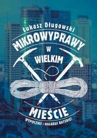 Mikrowyprawy w wielkim mieście - Łukasz Długowski - ebook