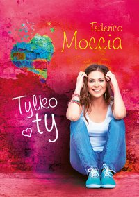 Tylko ty - Federico Moccia - ebook