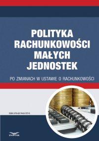 Polityka rachunkowości małych jednostek po zmianach w ustawie o rachunkowości - Gyongyver Takats - ebook