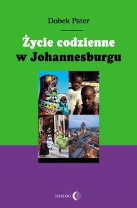 Życie codzienne w Johannesburgu - Dobek Pater - ebook