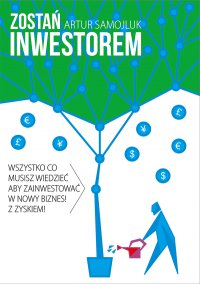 Zostań inwestorem czyli sztuka podejmowania dobrych decyzji finansowych