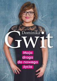 Moja droga do nowego życia - Dominika Gwit - ebook