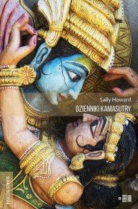 Dzienniki Kamasutry. Podróże intymne po współczesnych Indiach.