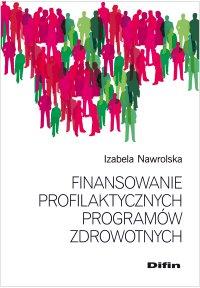 Finansowanie profilaktycznych programów zdrowotnych - Izabela Nawrolska - ebook