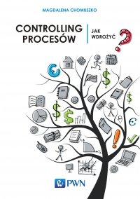 Controlling procesów. Jak wdrożyć? - Magdalena Chomuszko - ebook
