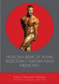 Skuteczna redukcja tkanki tłuszczowej i budowa masy mięśniowej - Wojciech Maziarz - ebook