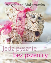 Jedz pysznie bez pszenicy - Magdalena Makarowska - ebook