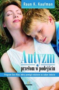 Autyzm. Przełom w podejściu. Program Son-Rise, który pomógł rodzinom na całym świecie - Raun Kaufman - ebook