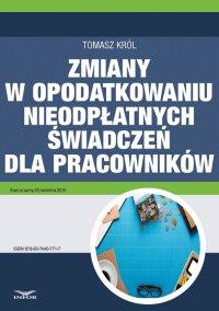 Zmiany w opodatkowaniu nieodpłatnych świadczeń dla pracowników - Tomasz Król - ebook