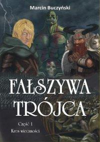 Fałszywa Trójca. Kres wieczności. Część I - Marcin Buczyński - ebook