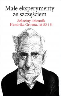 Małe eksperymenty ze szczęściem. Sekretny dziennik Hendrika Groena, lat 83 i 1/4 - Hendrik Groen - ebook
