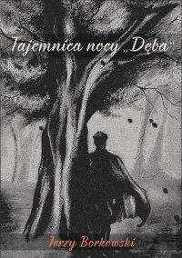 """Tajemnica nocy """"Dęba"""" - Jerzy Borkowski - ebook"""