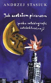 Jak zostałem pisarzem (próba autobiografii intelektualnej) - Andrzej Stasiuk - ebook