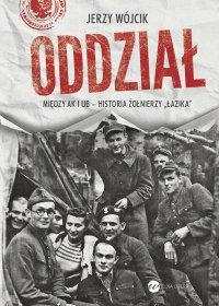 """Oddział. Między AK i UB - historia żołnierzy """"Łazika"""" - Jerzy Wójcik - ebook"""