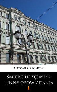 Śmierć urzędnika i inne opowiadania - Antoni Czechow - ebook