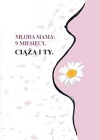 9 miesięcy. Ciąża i Ty - Młoda Mama - ebook