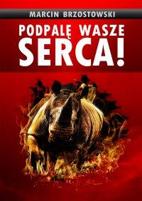Podpalę wasze serca! - Marcin Brzostowski - ebook