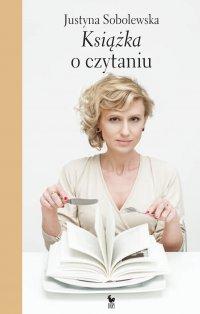 Książka o czytaniu - Justyna Sobolewska - ebook