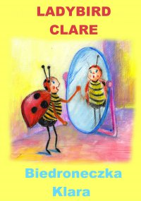 Angielski dla dzieci - bajka dwujęzyczna z ćwiczeniami. Ladybird Clare + Biedroneczka Klara