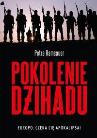 Pokolenie dżihadu. Europo, czeka cię apokalipsa! - Petra Ramsauer - ebook
