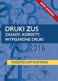 Druki ZUS 2016. Zasady, korekty, wypełnione druki. Vademecum płatnika - Opracowanie zbiorowe - ebook