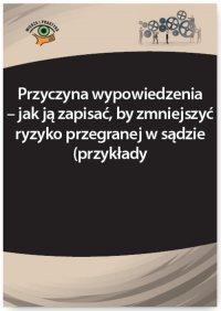 Przyczyna wypowiedzenia – jak ją zapisać, by zmniejszyć ryzyko przegranej w sądzie (przykłady) - Iwona Jaroszewska-Ignatowska - ebook