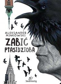 Zabić Ptasidzioba - Aleksander Minkowski - ebook