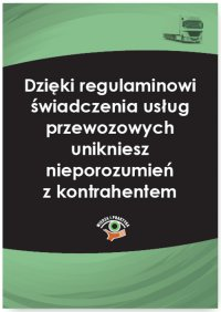Dzięki regulaminowi świadczenia usług przewozowych unikniesz nieporozumień z kontrahentem
