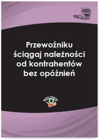 Przewoźniku ściągaj należności od kontrahentów bez opóźnień - Cezary Młotek - ebook