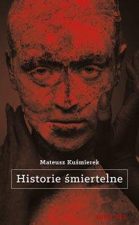 Historie śmiertelne - Mateusz Kuśmierek - ebook