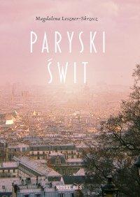 Paryski świt - Magdalena Leszner-Skrzecz - ebook