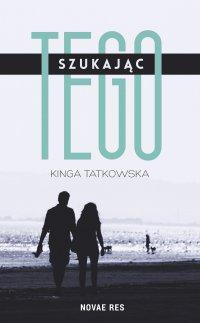 Szukając tego - Kinga Tatkowska - ebook