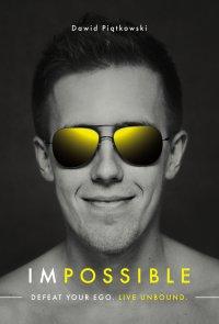 Impossible. Defeat your ego. Live unbound - Dawid Piątkowski - ebook