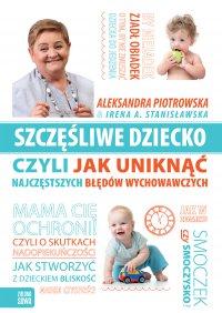 Szczęśliwe dziecko, czyli jak uniknąć najczęstszych błędów wychowawczych - Aleksandra Piotrowska - ebook
