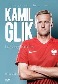 Kamil Glik. Liczy się charakter - Michał Zichlarz - ebook