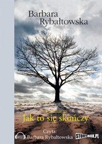 Jak to się skończy - Barbara Rybałtowska - audiobook