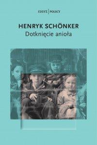 Dotknięcie anioła - Henryk Schonker - ebook
