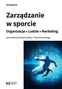 Zarządzanie w sporcie. Organizacje – Ludzie – Marketing - Paweł Kuźbik - ebook